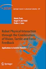 Robot Physical Interaction through the combination of Vision, Tactile and Force Feedback : Applications to Assistive Robotics