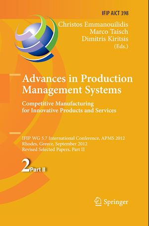 Advances in Production Management Systems. Competitive Manufacturing for Innovative Products and Services : IFIP WG 5.7 International Conference, APMS