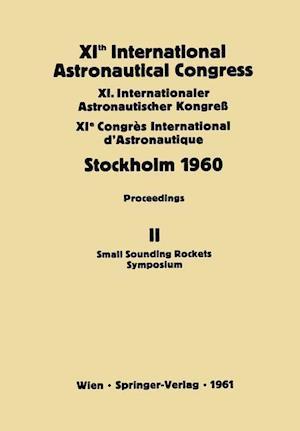 Xith International Astronautical Congress Stockholm 1960: Proceedings Vol II: Small Sounding Rockets Symposium