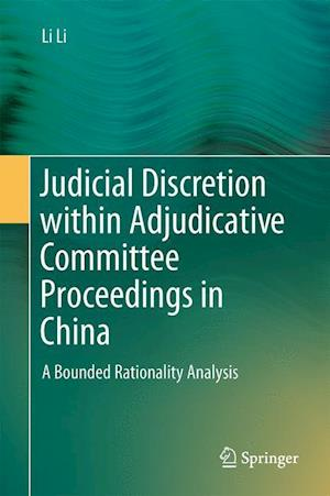 Judicial Discretion within Adjudicative Committee Proceedings in China : A Bounded Rationality Analysis