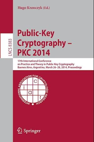 Public-Key Cryptography -- PKC 2014 : 17th International Conference on Practice and Theory in Public-Key Cryptography, Buenos Aires, Argentina, March