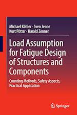Load Assumption for Fatigue Design of Structures and Components : Counting Methods, Safety Aspects, Practical Application