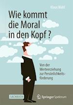 Wie Kommt Die Moral in Den Kopf? af Klaus Wahl