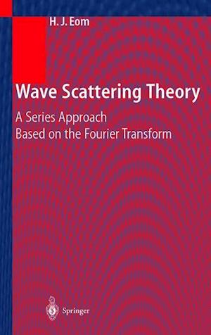 Wave Scattering Theory : A Series Approach Based on the Fourier Transformation