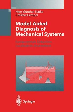 Model-Aided Diagnosis of Mechanical Systems : Fundamentals, Detection, Localization, Assessment