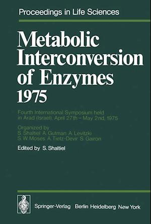 Metabolic Interconversion of Enzymes 1975 : Fourth International Symposium held in Arad (Israel), April 27th - May 2nd, 1975