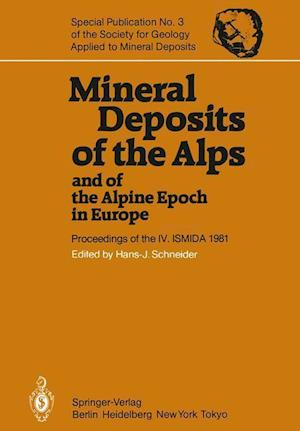 Mineral Deposits of the Alps and of the Alpine Epoch in Europe: Proceedings of the IV. Ismida Berchtesgaden, October 4 10, 1981