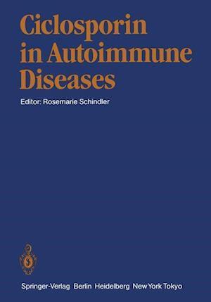Ciclosporin in Autoimmune Diseases : 1st International Symposium, Basle, March 18-20, 1985
