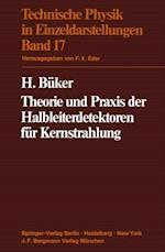 Theorie und Praxis der Halbleiterdetektoren fur Kernstrahlung (Technische Physik in Einzeldarstellungen)
