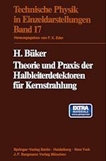 Theorie Und Praxis Der Halbleiterdetektoren Fur Kernstrahlung (Technische Physik in Einzeldarstellungen, nr. 17)