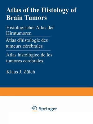 Atlas of the Histology of Brain Tumors / Histologischer Atlas der Hirntumoren / Atlas d'Histologie des Tumeurs Cerebrales / Atlas Histologico de los Tumores Cerebrales / Cto o Eck at Ac o Yxo e Mo a e Obeka