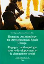 Engaging Anthropology for Development and Social Change. Engager L'Anthropologie Pour Le Developpement Et Le Changement Social