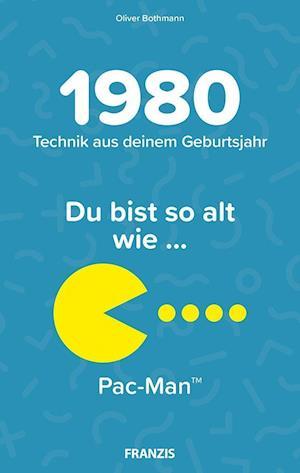 Du bist so alt wie ... Technikwissen für Geburtstagskinder 1980