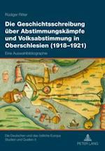 Die Geschichtsschreibung ueber Abstimmungskaempfe und Volksabstimmung in Oberschlesien (1918-1921)
