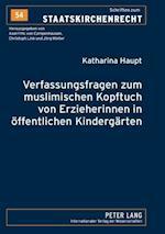 Verfassungsfragen zum muslimischen Kopftuch von Erzieherinnen in oeffentlichen Kindergaerten