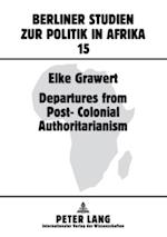 Departures from Post-Colonial Authoritarianism af Elke Grawert