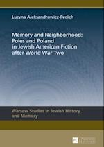 Memory and Neighborhood: Poles and Poland in Jewish American Fiction after World War Two