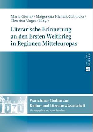 Literarische Erinnerung an den Ersten Weltkrieg in Regionen Mitteleuropas