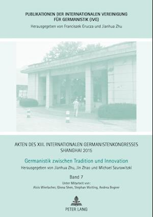 Akten des XIII. Internationalen Germanistenkongresses Shanghai 2015 - Germanistik zwischen Tradition und Innovation af Michael Szurawitzki, Jianhua Zhu, Jin Zhao