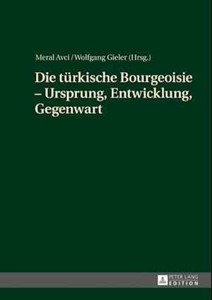 Die tuerkische Bourgeoisie - Ursprung, Entwicklung, Gegenwart