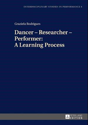 Dancer - Researcher - Performer: A Learning Process af Graziela Rodrigues