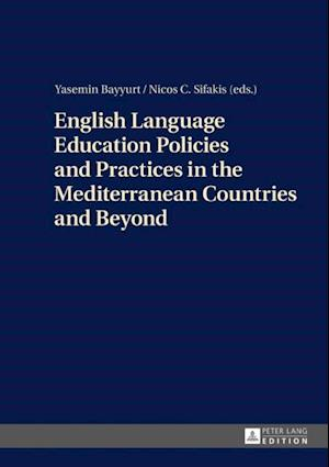 English Language Education Policies and Practices in the Mediterranean Countries and Beyond af Yasemin Bayyurt, Nicos C. Sifakis