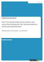 Der Uses-And-Gratifications-Ansatz Und Seine Anwendung Bei Der Kommunikation Auf Facebook-Fanseiten af Catherine Bouchon