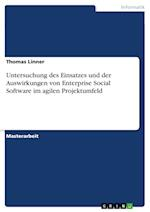 Untersuchung Des Einsatzes Und Der Auswirkungen Von Enterprise Social Software Im Agilen Projektumfeld af Thomas Linner