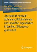 'Die kann ich nicht ab!' -  Ablehnung, Diskriminierung und Gewalt bei Jugendlichen in der (Post-) Migrationsgesellschaft af Kurt Moller, Janne Grote, Kai Nolde