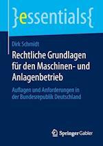 Rechtliche Grundlagen Fur Den Maschinen- Und Anlagenbetrieb af Dirk Schmidt
