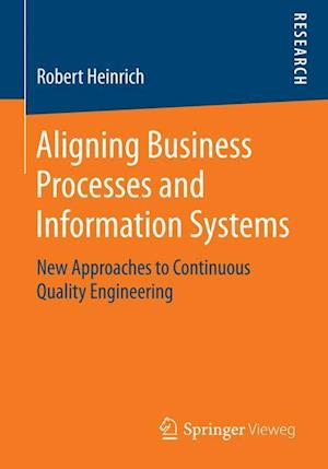 Aligning Business Processes and Information Systems : New Approaches to Continuous Quality Engineering