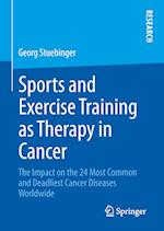 Sports and Exercise Training as Therapy in Cancer : The Impact on the 24 Most Common and Deadliest Cancer Diseases Worldwide af Georg Stuebinger