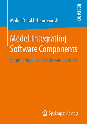Model-Integrating Software Components : Engineering Flexible Software Systems