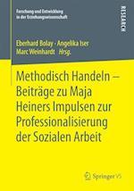 Methodisch Handeln - Beiträge Zu Maja Heiners Impulsen Zur Professionalisierung Der Sozialen Arbeit