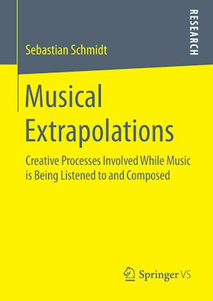 Musical Extrapolations : Creative Processes Involved While Music is Being Listened to and Composed