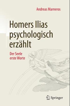 Homers Ilias psychologisch erzahlt af Andreas Marneros
