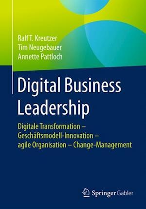 Digital Business Leadership af Ralf T. Kreutzer, Annette Pattloch, Tim Neugebauer