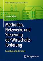 Methoden, Netzwerke Und Steuerung Der Wirtschaftsforderung (Wirtschaftsforderung in Lehre Und Praxis)