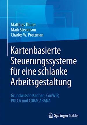 Kartenbasierte Steuerungssysteme fur eine schlanke Arbeitsgestaltung af Mark Stevenson, Charles W. Protzman, Matthias Thurer