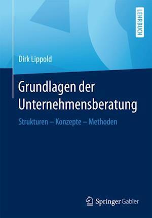 Grundlagen der Unternehmensberatung af Dirk Lippold