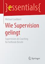 Wie Supervision Gelingt af Michael Loebbert