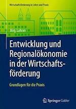 Entwicklung Und Regionalokonomie in Der Wirtschaftsforderung (Wirtschaftsforderung in Lehre Und Praxis)