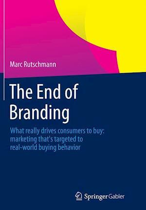 Bog, hæftet The End of Branding : What really drives consumers to buy: marketing that's targeted to real-world buying behavior af Marc Rutschmann