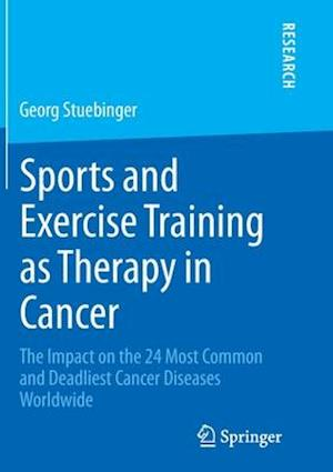 Bog, hæftet Sports and Exercise Training as Therapy in Cancer : The Impact on the 24 Most Common and Deadliest Cancer Diseases Worldwide af Georg Stuebinger