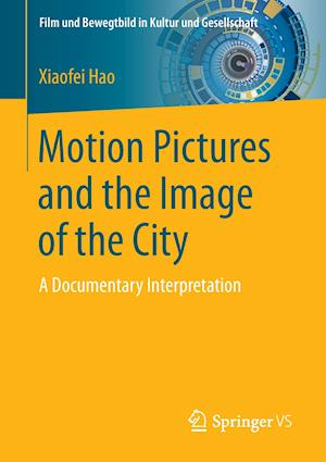 Motion Pictures and the Image of the City : A Documentary Interpretation