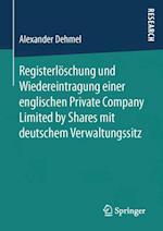 Registerloschung Und Wiedereintragung Einer Englischen Private Company Limited by Shares Mit Deutschem Verwaltungssitz af Alexander Dehmel