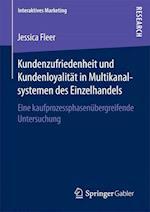 Kundenzufriedenheit Und Kundenloyalitat in Multikanalsystemen Des Einzelhandels (Interaktives Marketing)