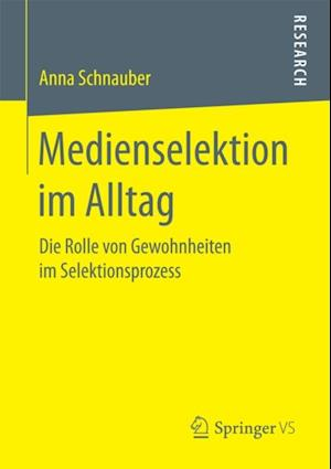 Medienselektion im Alltag af Anna Schnauber