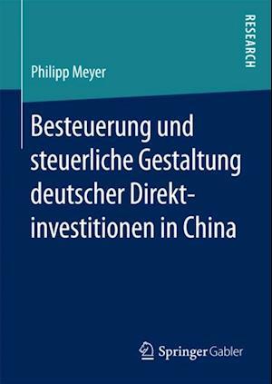 Besteuerung und steuerliche Gestaltung deutscher Direktinvestitionen in China af Philipp Meyer