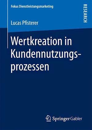 Bog, paperback Wertkreation in Kundennutzungsprozessen af Lucas Pfisterer